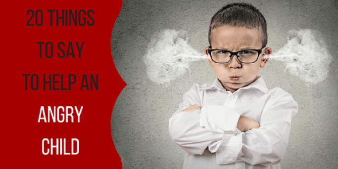 20 things to say to help angry kids (1)